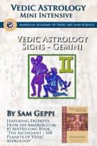 Vedic Astrology Sign Intensive: Gemini - Maithuna ebook by Sam Geppi