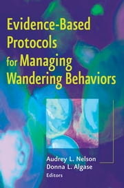 Evidence-Based Protocols for Managing Wandering Behaviors ebook by Audrey L. Nelson, PhD, RN, FAAN,Donna L. Algase, PhD, RN, FAAN, FGSA
