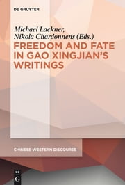 Polyphony Embodied - Freedom and Fate in Gao Xingjian's Writings ebook by Michael Lackner,Nikola Chardonnens