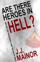 Are There Heroes In Hell? ebook by J.J. Mainor