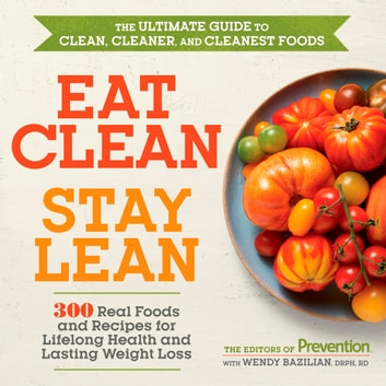 Eat Clean, Stay Lean - 300 Real Foods and Recipes for Lifelong Health and Lasting Weight Loss ebook by Editors Of Prevention Magazine