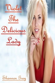 Violet The Delicious Lady ebook by Shannon Grey