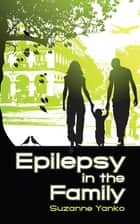 Epilepsy in the Family ebook by Suzanne Yanko