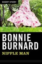 Nipple Man - Short Story ebook by Bonnie Burnard