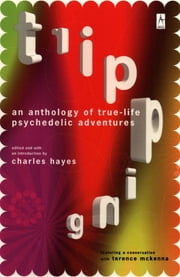 Tripping - An Anthology of True-Life Psychedelic Adventures ebook by Charles Hayes,Charles Hayes