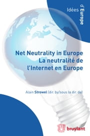 Net Neutrality in Europe – La neutralité de l'Internet en Europe ebook by Alain Strowel