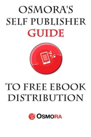 Osmora's Self Publisher Guide to FREE eBook Distribution ebook by Osmora Team
