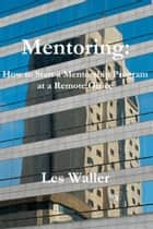 Mentoring: How to Start a Mentorship Program at a Remote Office ebook by Lester Waller Jr