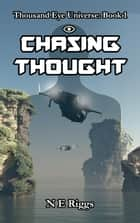 Chasing Thought - Thousand Eye Universe, #1 ebook by N E Riggs