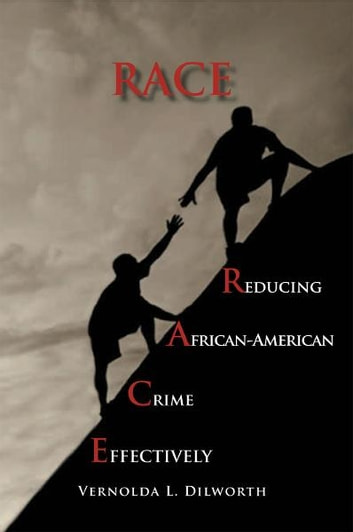RACE - Reducing African American Crime Effectively ebook by Vernolda L. Dilworth