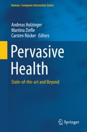 Pervasive Health - State-of-the-art and Beyond ebook by Andreas Holzinger,Martina Ziefle,Carsten Röcker