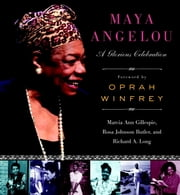 Maya Angelou - A Glorious Celebration ebook by Marcia Ann Gillespie,Oprah Winfrey,Rosa Johnson Butler,Richard A. Long