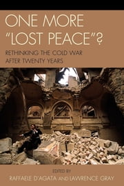 One More 'Lost Peace'? - Rethinking the Cold War After Twenty Years ebook by Raffaele D'Agata,Lawrence Gray