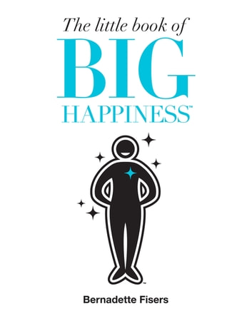 The Little Book of Big Happiness ebook by Bernadette Fisers