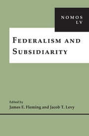 Federalism and Subsidiarity - NOMOS LV ebook by James E. Fleming,Jacob T Levy