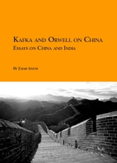 Kafka and Orwell on China: Essays on India and China ebook by Zafar Anjum
