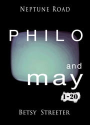 Neptune Road: Philo and May 1-20 ebook by Betsy Streeter