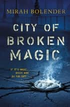 City of Broken Magic ebook by Mirah Bolender