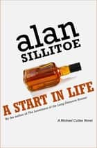 A Start in Life - A Novel ebook by Alan Sillitoe