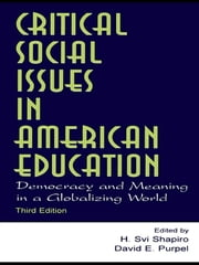 Critical Social Issues in American Education - Democracy and Meaning in a Globalizing World ebook by H. Svi Shapiro,David E. Purpel