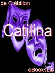 Catilina ebook by M. de Crébillon
