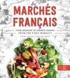 Les Marchés Francais - Four Seasons of French Dishes from the Paris Markets ebook by Brian DeFehr, Pauline Boldt
