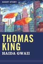 Haida Gwaii - Short Story ebook by Thomas King
