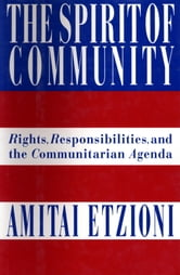 The Spirit of Community - Rights, Responsibilities, and the Communitarian Agenda ebook by Dr. Amitai Etzioni