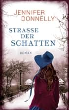 Straße der Schatten - Roman ebook by Jennifer Donnelly, Ulrike Budde