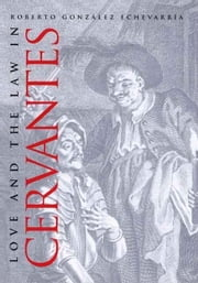 Love and the Law in Cervantes ebook by Roberto, Gonzalez Echevarria