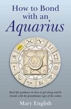 How to Bond with An Aquarius ebook by Mary English
