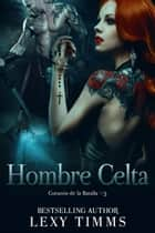 Hombre Celta ebook by Lexy TImms