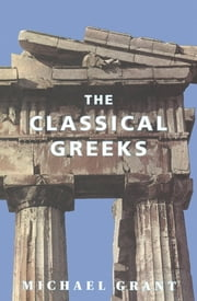 The Classical Greeks ebook by Michael Grant