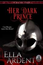 Her Dark Prince - An Erotic Romance ebook by Ella Ardent