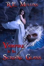 Vampire in the Scrying Glass ebook by R E Mullins