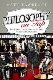 Philosophy on Tap - Pint-Sized Puzzles for the Pub Philosopher ebook by Matt Lawrence