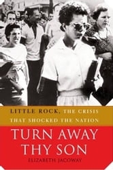 Turn Away Thy Son - Little Rock, the Crisis That Shocked the Nation ebook by Elizabeth Jacoway