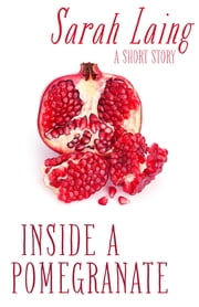 Inside a Pomegranate ebook by Sarah Laing