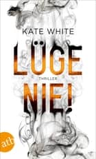 Lüge nie! - Thriller ebook by Kate White, Matthias Frings