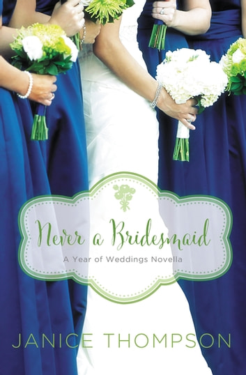 Never a Bridesmaid - A May Wedding Story ebook by Janice Thompson