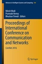 Proceedings of International Conference on Communication and Networks - ComNet 2016 ebook by Nilesh Modi, Pramode Verma, Bhushan Trivedi