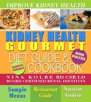 Kidney Health Gourmet Diet Guide and Cookbook: Avoid Dialysis ebook by nina kolbe