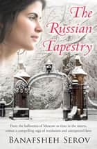 The Russian Tapestry eBook by Banafsheh Serov