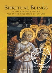 Spiritual Beings in the Heavenly Bodies and in the Kingdoms of Nature ebook by Rudolf Steiner, Christopher Bamford
