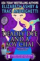 Deadly Dye and a Soy Chai - a Danger Cove Hair Salon Mystery ebook by Traci Andrighetti, Elizabeth Ashby