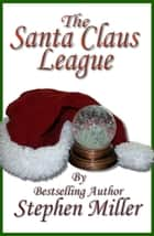 The Santa Claus League - T'was the Night Before Christmas ebook by Stephen Miller