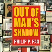 Out of Mao's Shadow - The Struggle for the Soul of a New China audiobook by Philip P. Pan