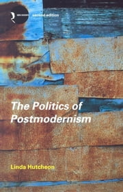 The Politics of Postmodernism ebook by Hutcheon, Linda