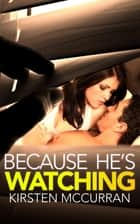 Because He's Watching ebook by Kirsten McCurran