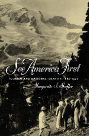 See America First - Tourism and National Identity, 1880-1940 ebook by Marguerite Shaffer